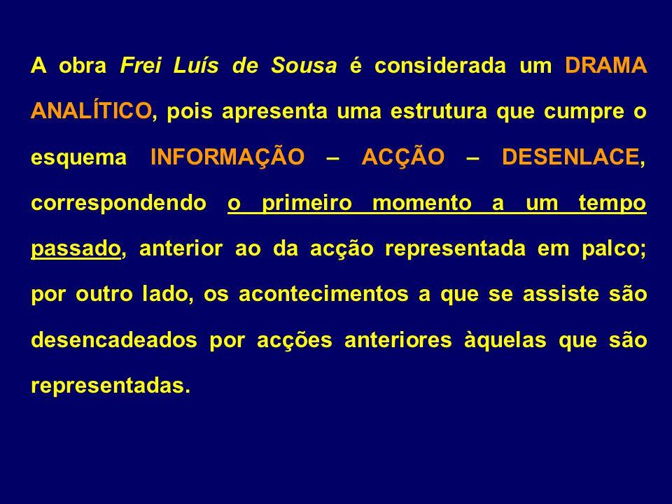 A obra Frei Luís de Sousa é considerada um DRAMA ANALÍTICO, pois apresenta uma estrutura que cumpre o esquema INFORMAÇÃO – ACÇÃO – DESENLACE, correspo
