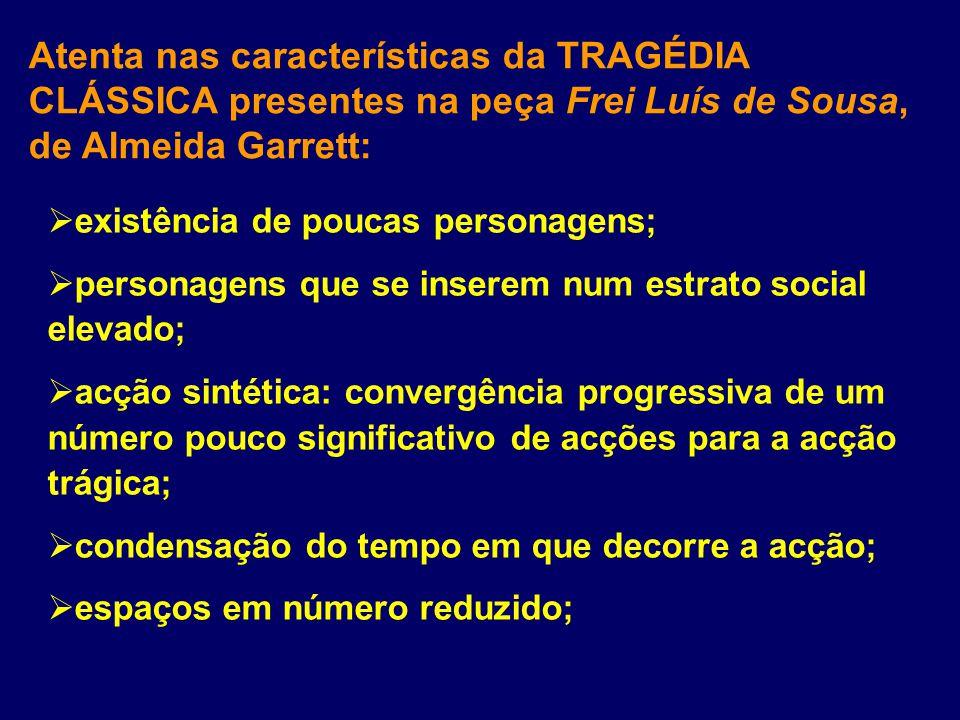 Atenta nas características da TRAGÉDIA CLÁSSICA presentes na peça Frei Luís de Sousa, de Almeida Garrett: existência de poucas personagens; personagen