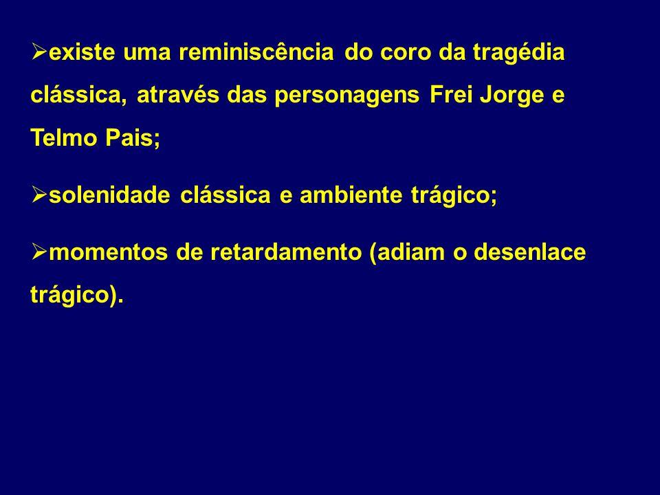 existe uma reminiscência do coro da tragédia clássica, através das personagens Frei Jorge e Telmo Pais; solenidade clássica e ambiente trágico; moment