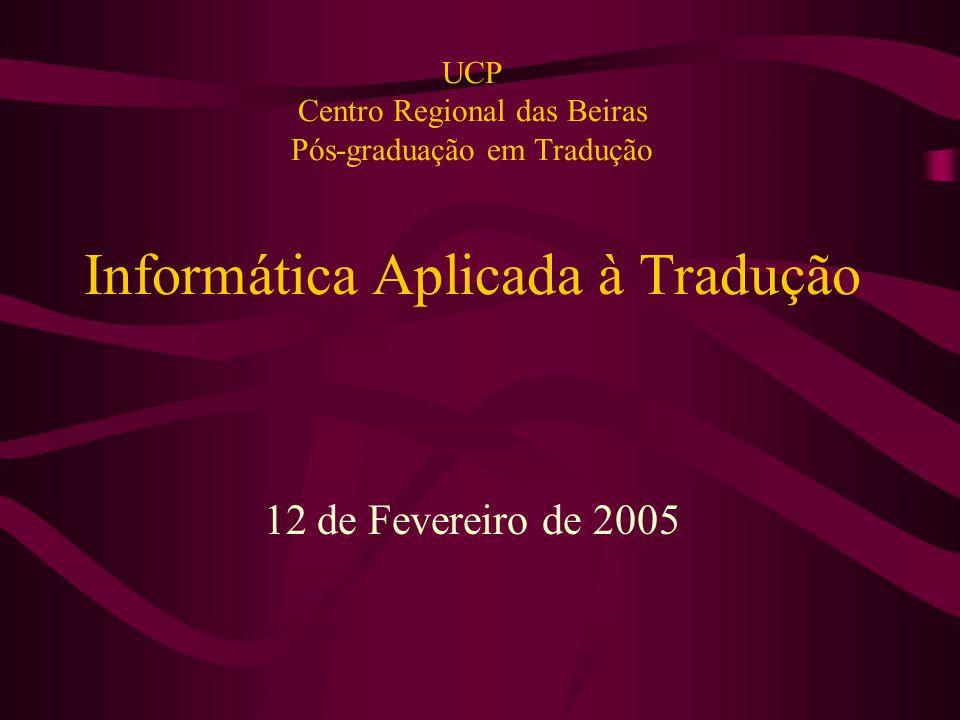 UCP Centro Regional das Beiras Pós-graduação em Tradução Informática Aplicada à Tradução 12 de Fevereiro de 2005