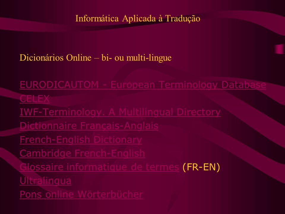 Informática Aplicada à Tradução Dicionários Online – bi- ou multi-lingue EURODICAUTOM - European Terminology Database CELEX IWF-Terminology.