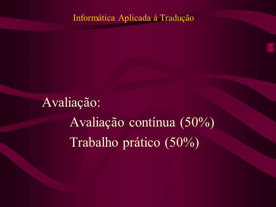 Informática Aplicada à Tradução Avaliação: Avaliação contínua (50%) Trabalho prático (50%)