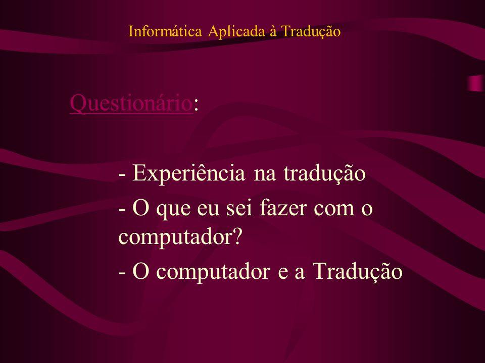Informática Aplicada à Tradução QuestionárioQuestionário: - Experiência na tradução - O que eu sei fazer com o computador.