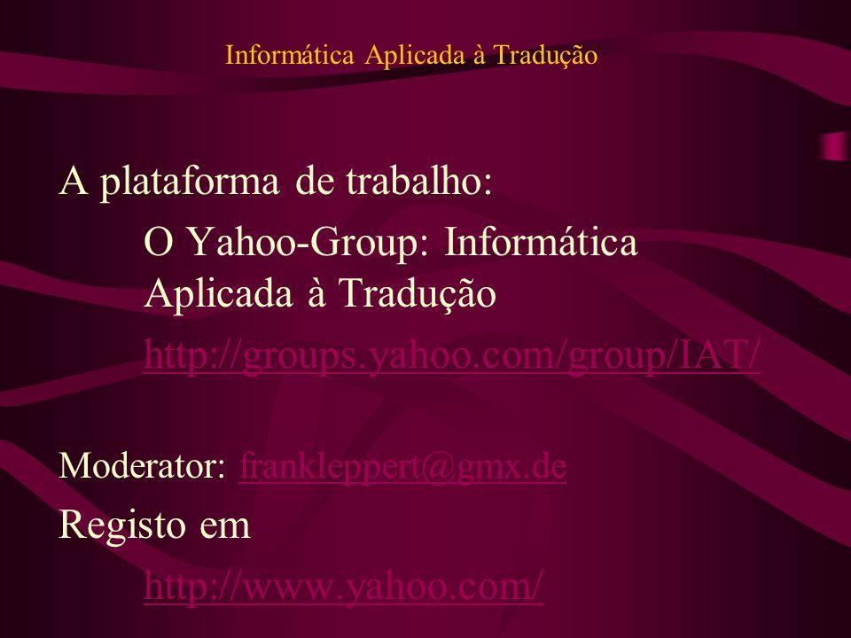 Informática Aplicada à Tradução A plataforma de trabalho: O Yahoo-Group: Informática Aplicada à Tradução http://groups.yahoo.com/group/IAT/ Moderator: frankleppert@gmx.defrankleppert@gmx.de Registo em http://www.yahoo.com/