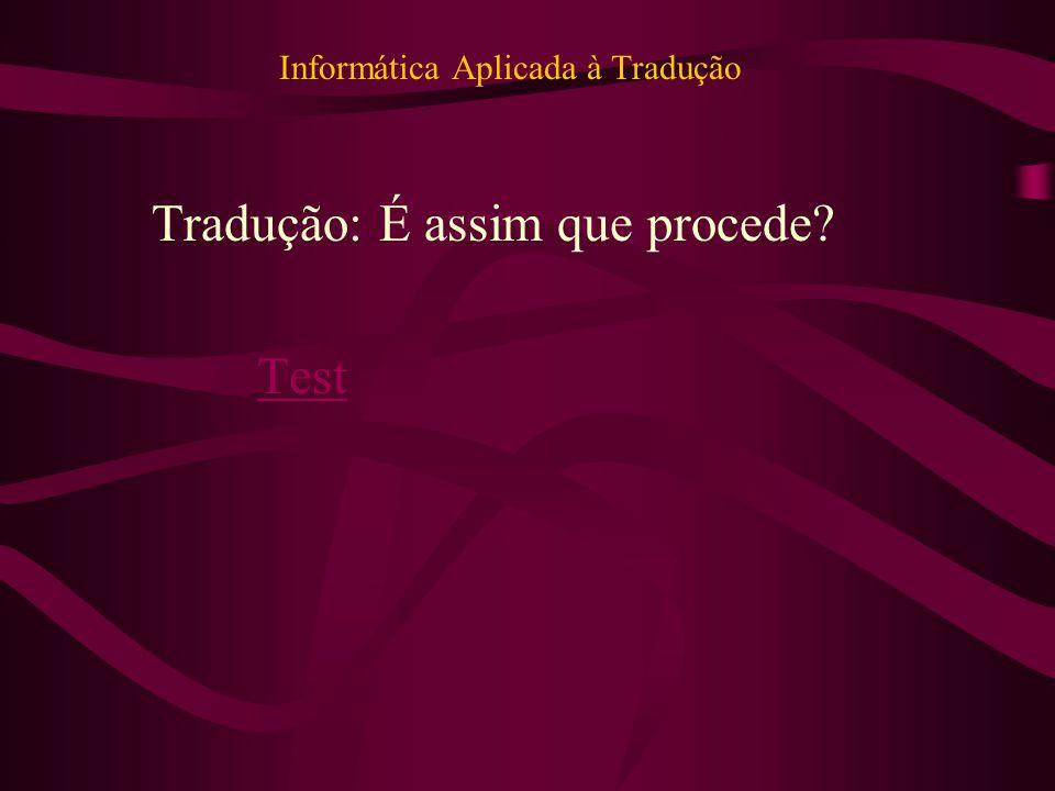 Informática Aplicada à Tradução Tradução: É assim que procede Test