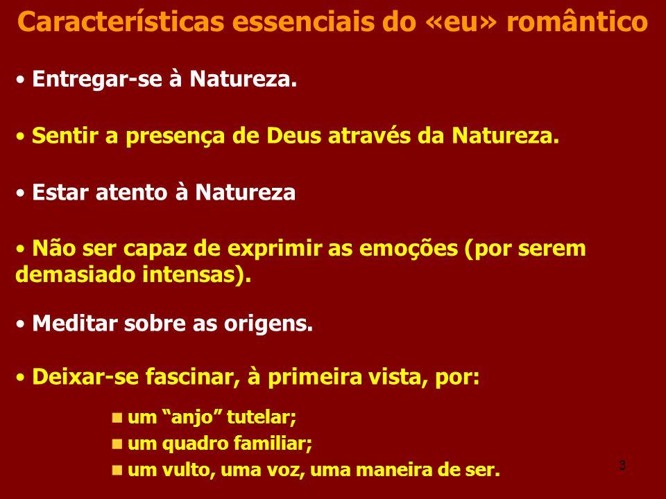 3 Características essenciais do «eu» romântico Entregar-se à Natureza. Sentir a presença de Deus através da Natureza. Estar atento à Natureza Não ser