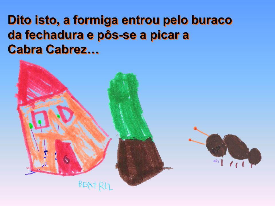 Dito isto, a formiga entrou pelo buraco da fechadura e pôs-se a picar a Cabra Cabrez… Dito isto, a formiga entrou pelo buraco da fechadura e pôs-se a