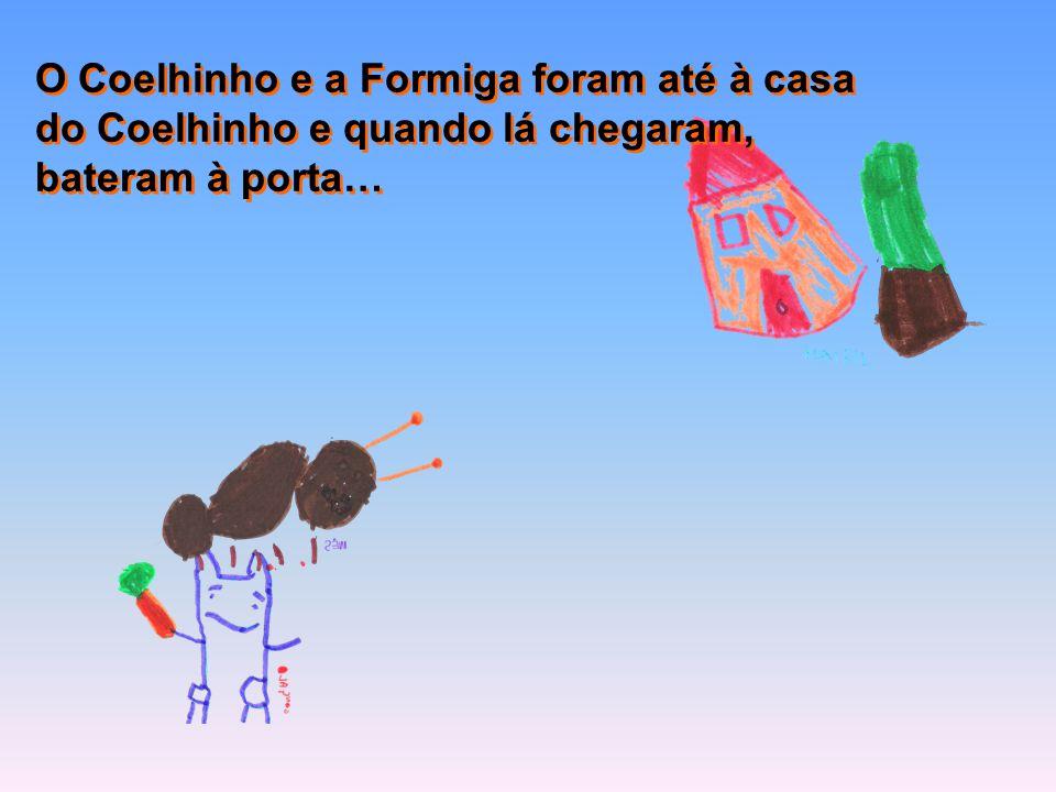 O Coelhinho e a Formiga foram até à casa do Coelhinho e quando lá chegaram, bateram à porta… O Coelhinho e a Formiga foram até à casa do Coelhinho e q