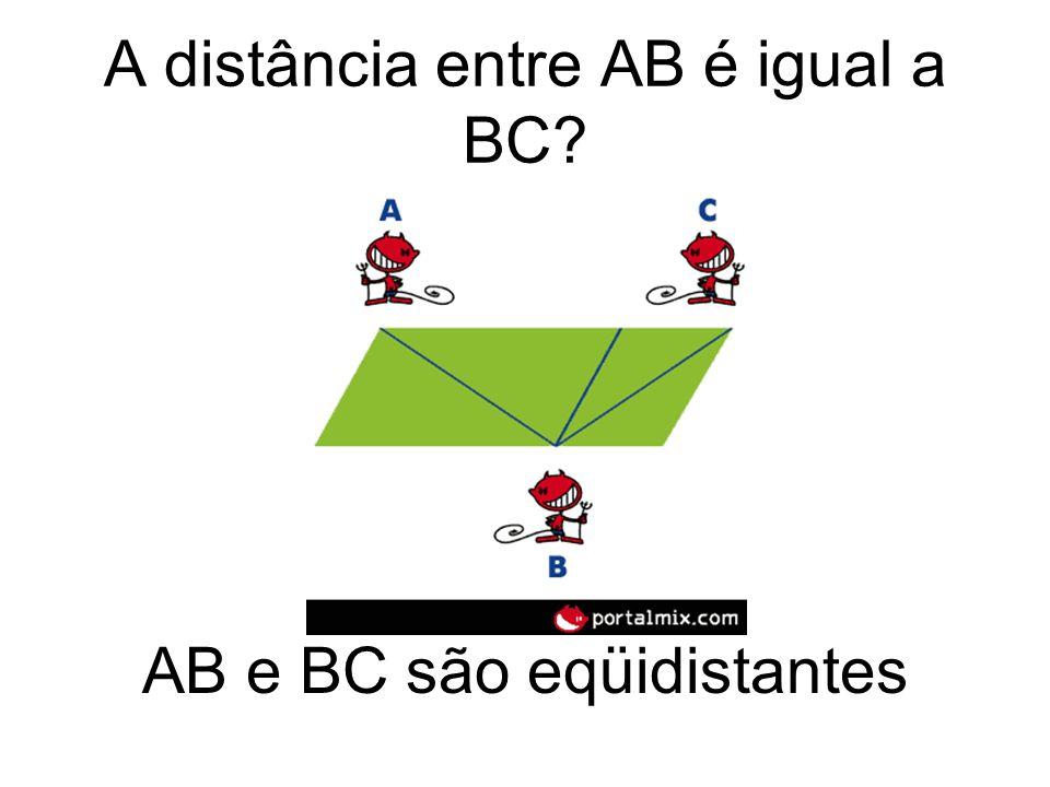 A distância entre AB é igual a BC? AB e BC são eqüidistantes