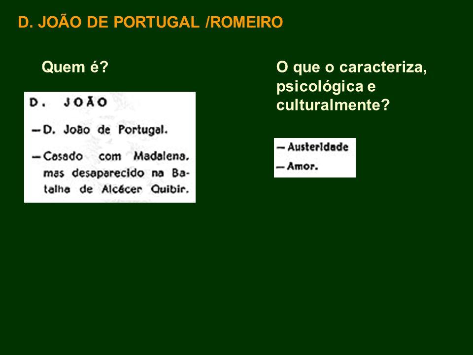 D. JOÃO DE PORTUGAL /ROMEIRO Quem é?O que o caracteriza, psicológica e culturalmente?
