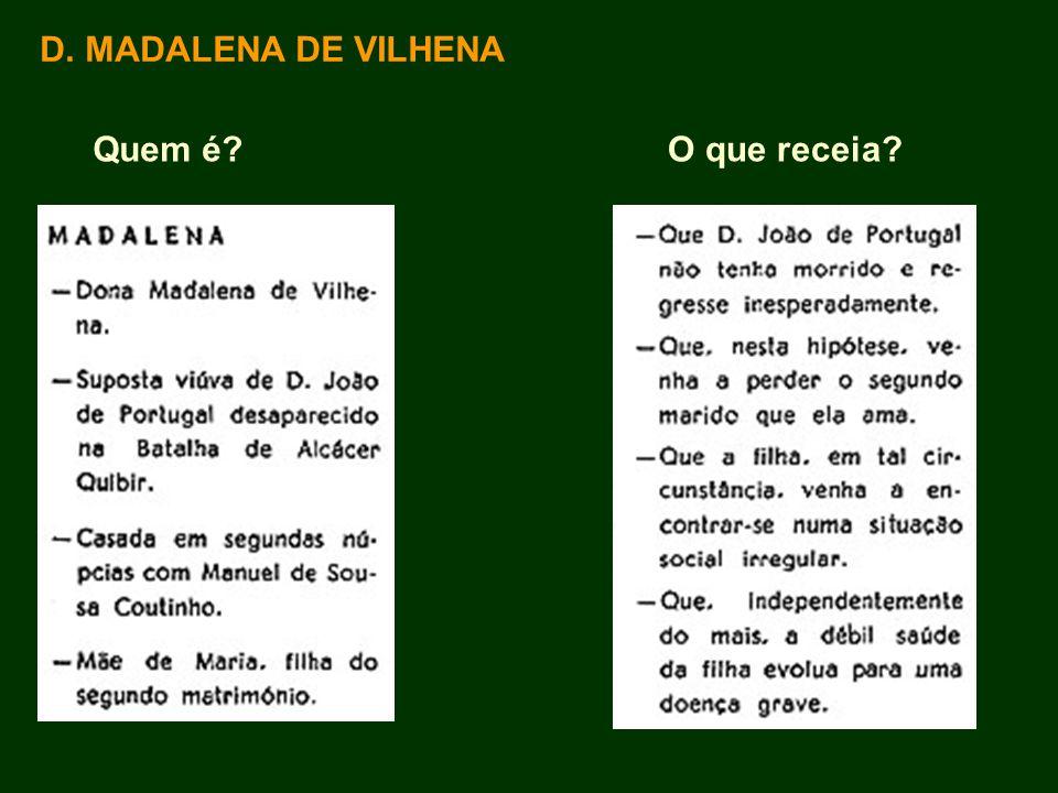 D. MADALENA DE VILHENA Quem é?O que receia?