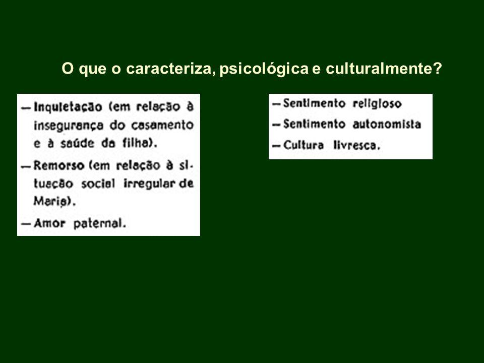 O que o caracteriza, psicológica e culturalmente?
