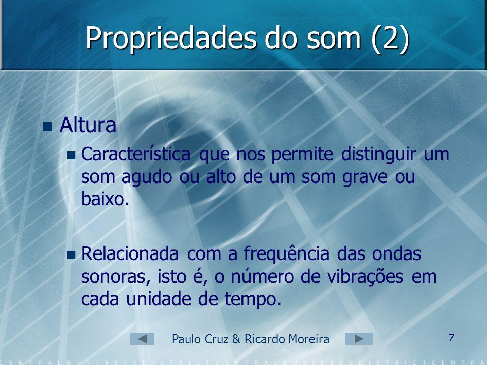 Paulo Cruz & Ricardo Moreira 6 Propriedades do som Podemos apontar como propriedades do som: Altura Intensidade Timbre.