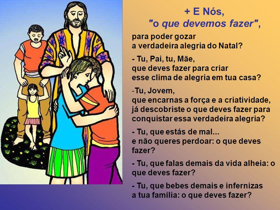 para conseguir a alegria prometida para aqueles que acolhem o Cristo que vem: - O Caminho da Solidariedade (partilha ); - O Caminho da Justiça; - O Ca