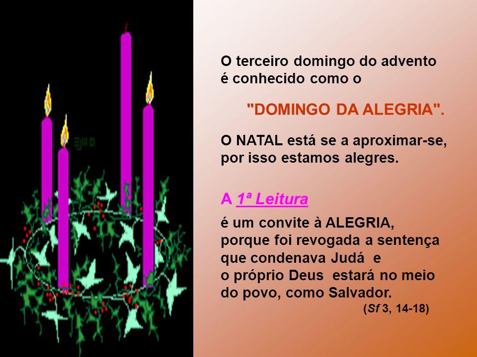 O terceiro domingo do advento é conhecido como o DOMINGO DA ALEGRIA .