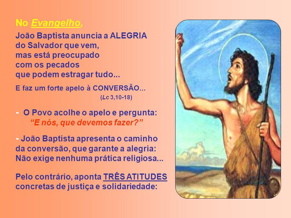 No Evangelho, João Baptista anuncia a ALEGRIA do Salvador que vem, mas está preocupado com os pecados que podem estragar tudo...