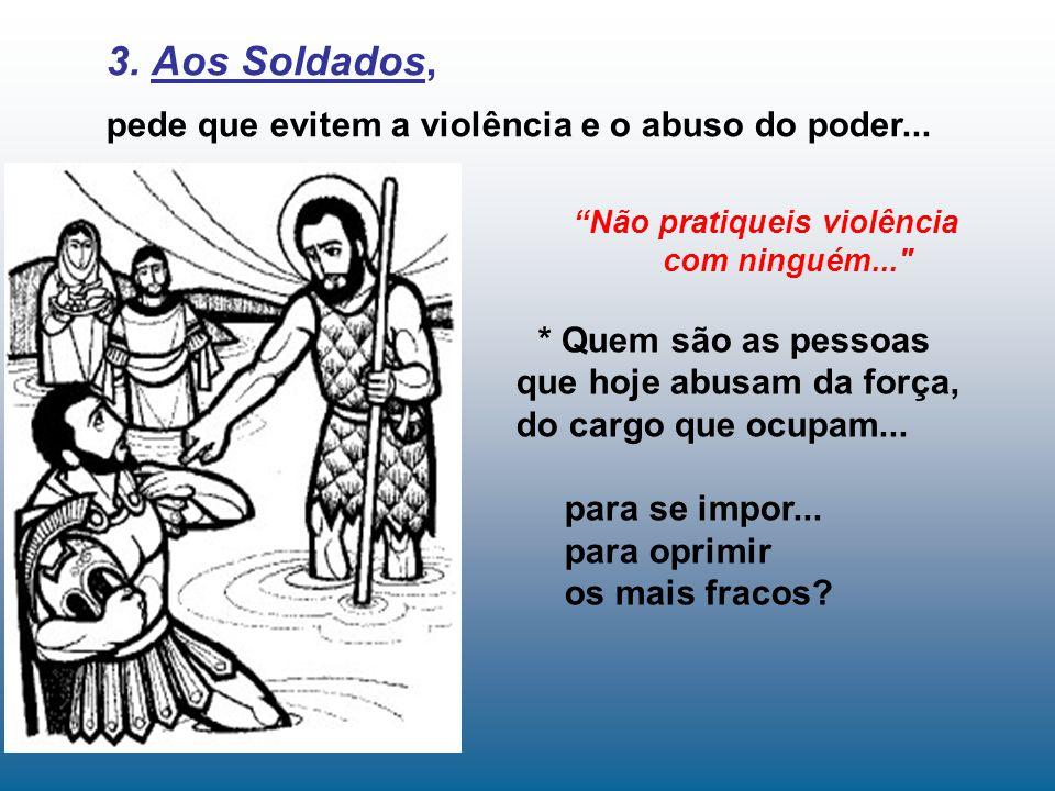 Não pratiqueis violência com ninguém... * Quem são as pessoas que hoje abusam da força, do cargo que ocupam...