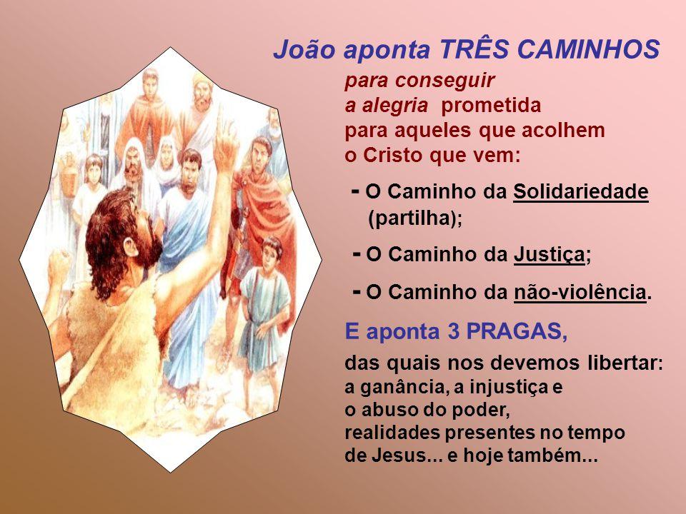 para conseguir a alegria prometida para aqueles que acolhem o Cristo que vem: - O Caminho da Solidariedade (partilha ); - O Caminho da Justiça; - O Caminho da não-violência.