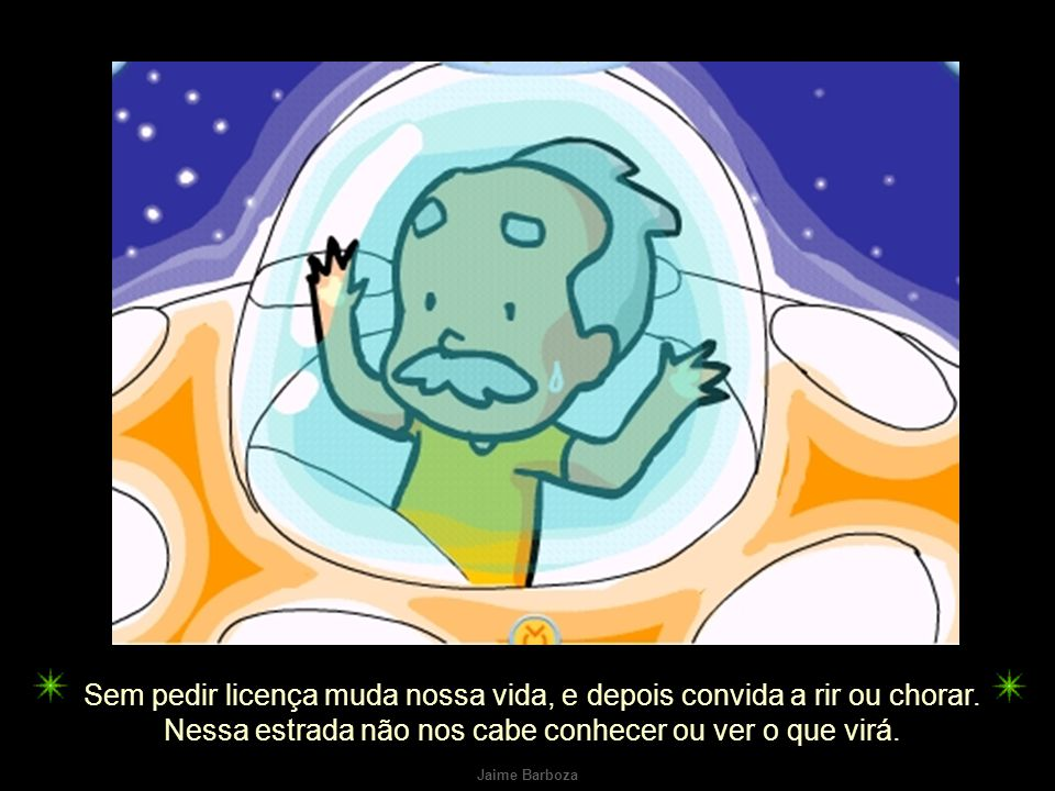 Jaime Barboza E o futuro é uma astronave que tentamos pilotar. Não tem tempo nem piedade, nem tem hora de chegar.