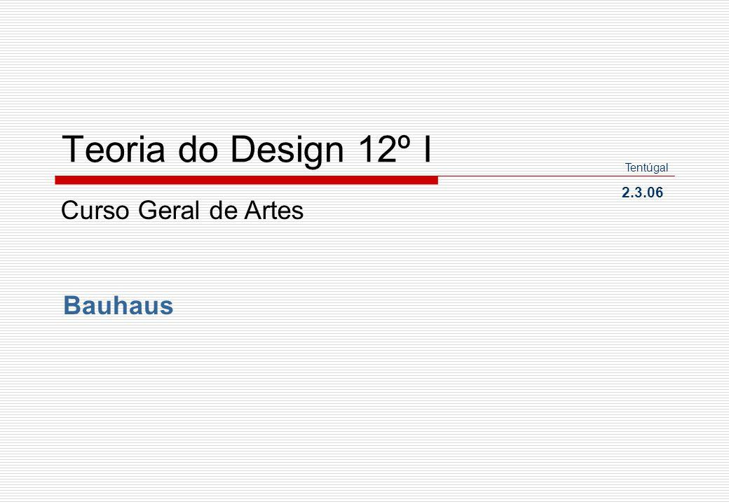 Teoria do Design 12º I Bauhaus 2.3.06 Tentúgal Curso Geral de Artes