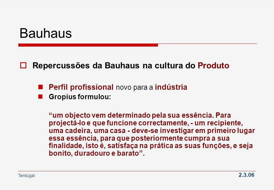Bauhaus Repercussões da Bauhaus na cultura do Produto Perfil profissional novo para a indústria Gropius formulou: um objecto vem determinado pela sua