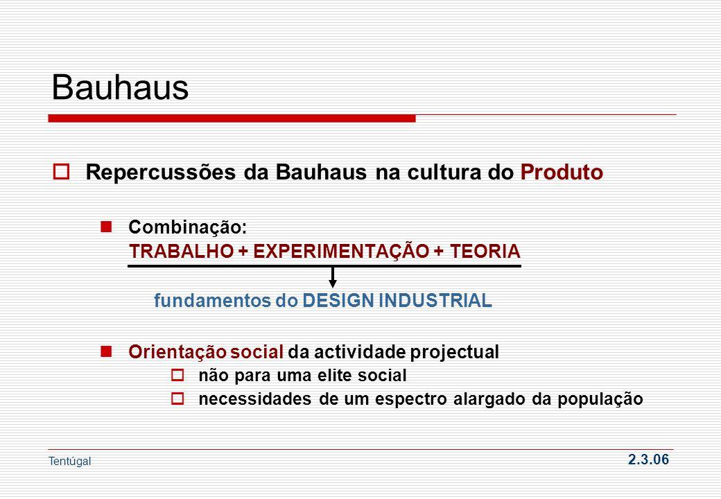 Bauhaus Repercussões da Bauhaus na cultura do Produto Combinação: TRABALHO + EXPERIMENTAÇÃO + TEORIA fundamentos do DESIGN INDUSTRIAL Orientação socia