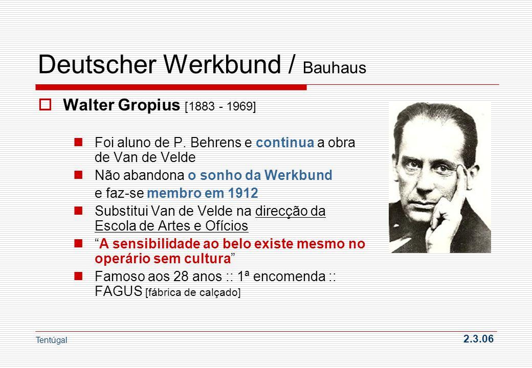 Deutscher Werkbund / Bauhaus Walter Gropius [1883 - 1969] Foi aluno de P. Behrens e continua a obra de Van de Velde Não abandona o sonho da Werkbund e