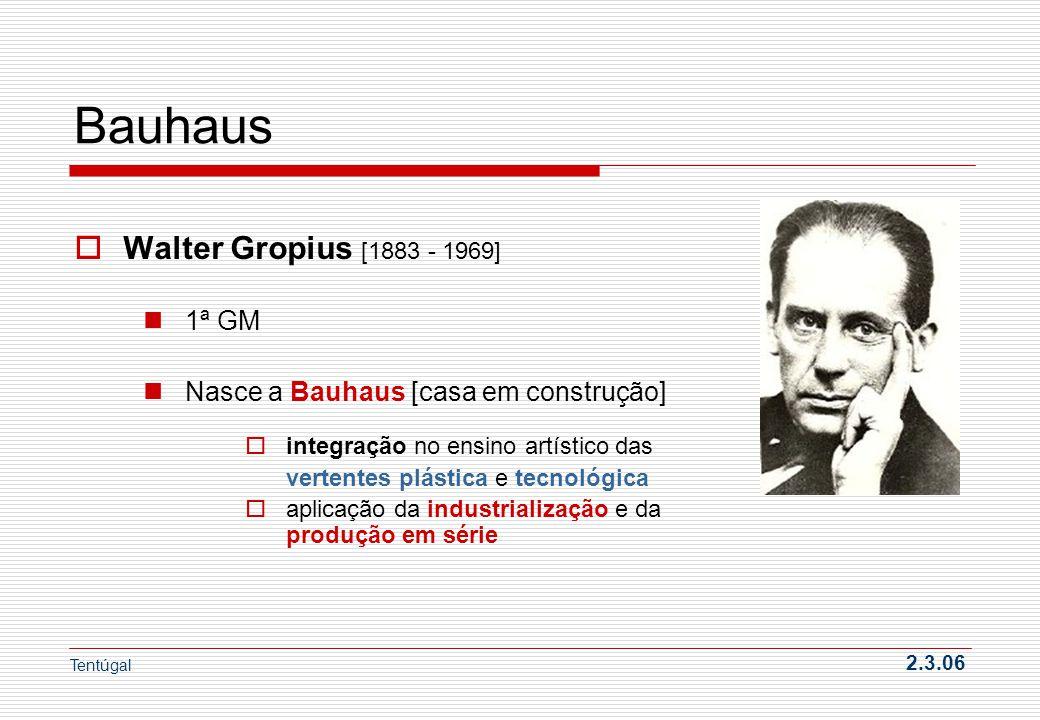 Bauhaus Walter Gropius [1883 - 1969] 1ª GM Nasce a Bauhaus [casa em construção] integração no ensino artístico das vertentes plástica e tecnológica ap