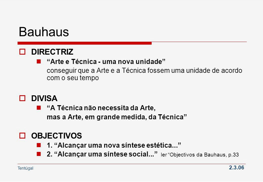 Bauhaus DIRECTRIZ Arte e Técnica - uma nova unidade conseguir que a Arte e a Técnica fossem uma unidade de acordo com o seu tempo DIVISA A Técnica não