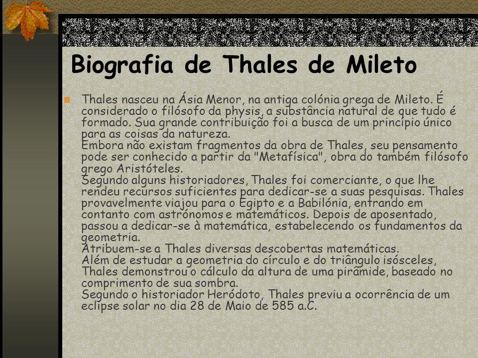 Biografia de Thales de Mileto Thales nasceu na Ásia Menor, na antiga colónia grega de Mileto.