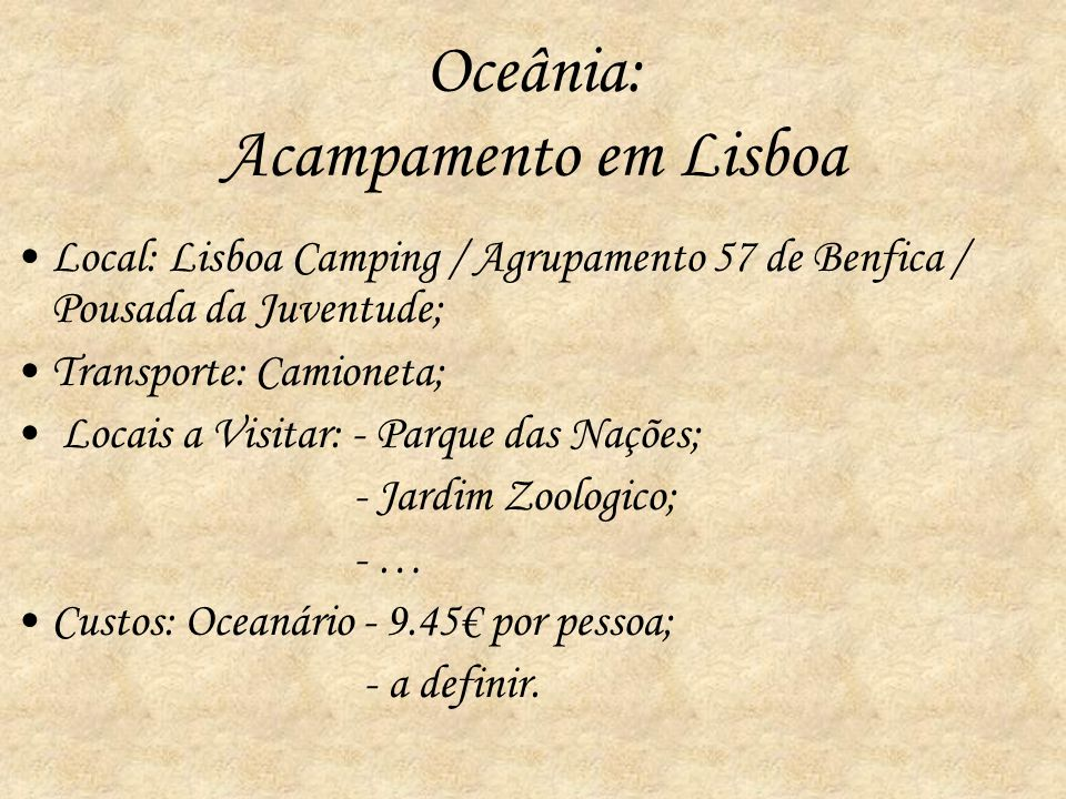Oceânia: Acampamento em Lisboa Local: Lisboa Camping / Agrupamento 57 de Benfica / Pousada da Juventude; Transporte: Camioneta; Locais a Visitar: - Pa