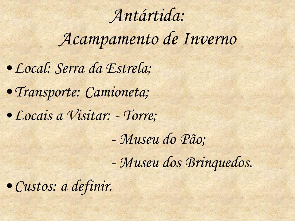 Antártida: Acampamento de Inverno Local: Serra da Estrela; Transporte: Camioneta; Locais a Visitar: - Torre; - Museu do Pão; - Museu dos Brinquedos. C