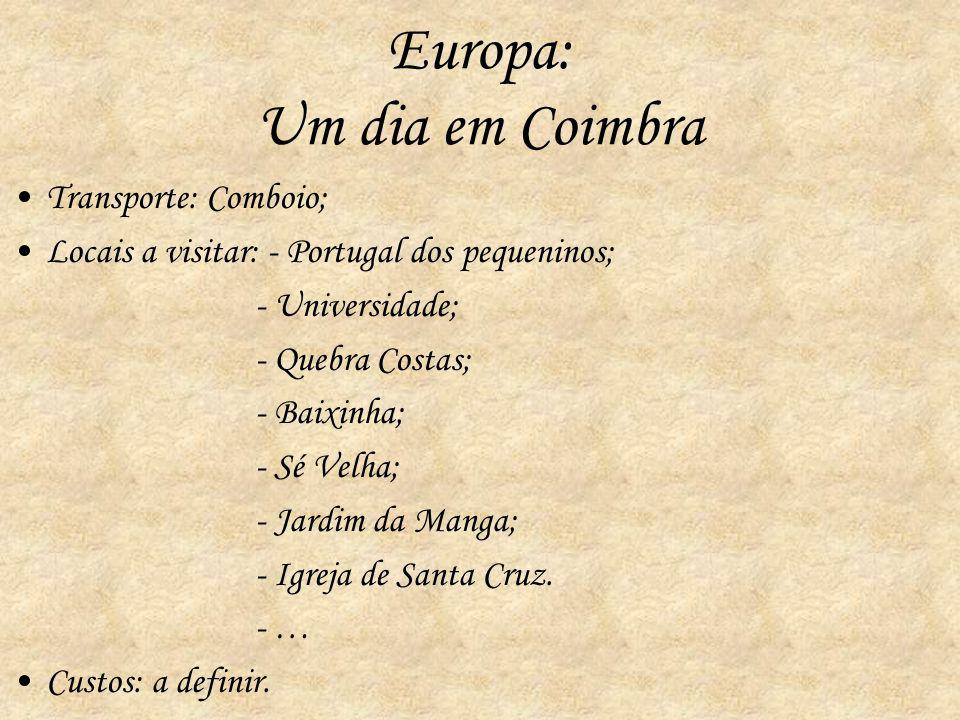 Europa: Um dia em Coimbra Transporte: Comboio; Locais a visitar: - Portugal dos pequeninos; - Universidade; - Quebra Costas; - Baixinha; - Sé Velha; -