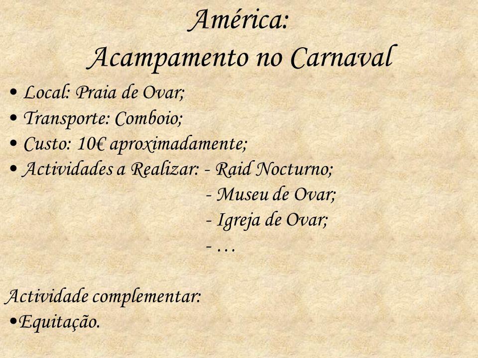 América: Acampamento no Carnaval Local: Praia de Ovar; Transporte: Comboio; Custo: 10 aproximadamente; Actividades a Realizar: - Raid Nocturno; - Muse