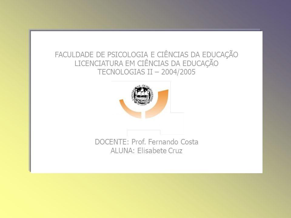 IdeiasEli FACULDADE DE PSICOLOGIA E CIÊNCIAS DA EDUCAÇÃO LICENCIATURA EM CIÊNCIAS DA EDUCAÇÃO TECNOLOGIAS II – 2004/2005 DOCENTE: Prof.