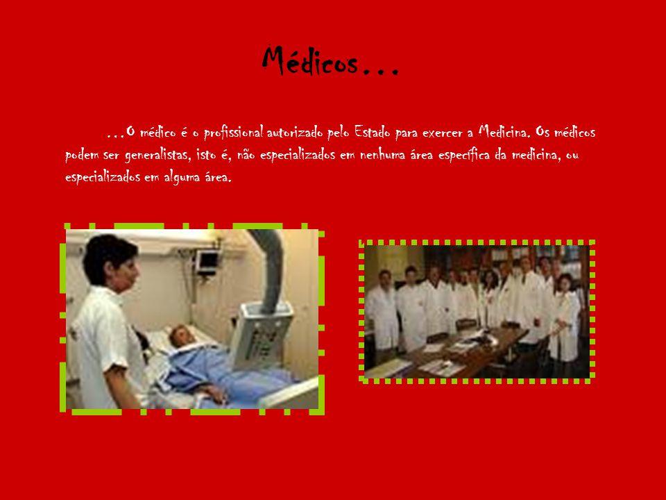 Médicos… …O médico é o profissional autorizado pelo Estado para exercer a Medicina.