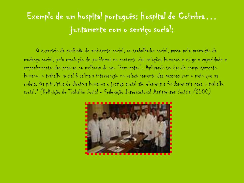Exemplo de um hospital português: Hospital de Coimbra… juntamente com o serviço social: O exercício da profissão de assistente social, ou trabalhador