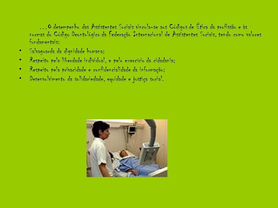 …O desempenho das Assistentes Sociais vincula-se aos Códigos de Ética da profissão e às normas do Código Deontológico da Federação Internacional de As