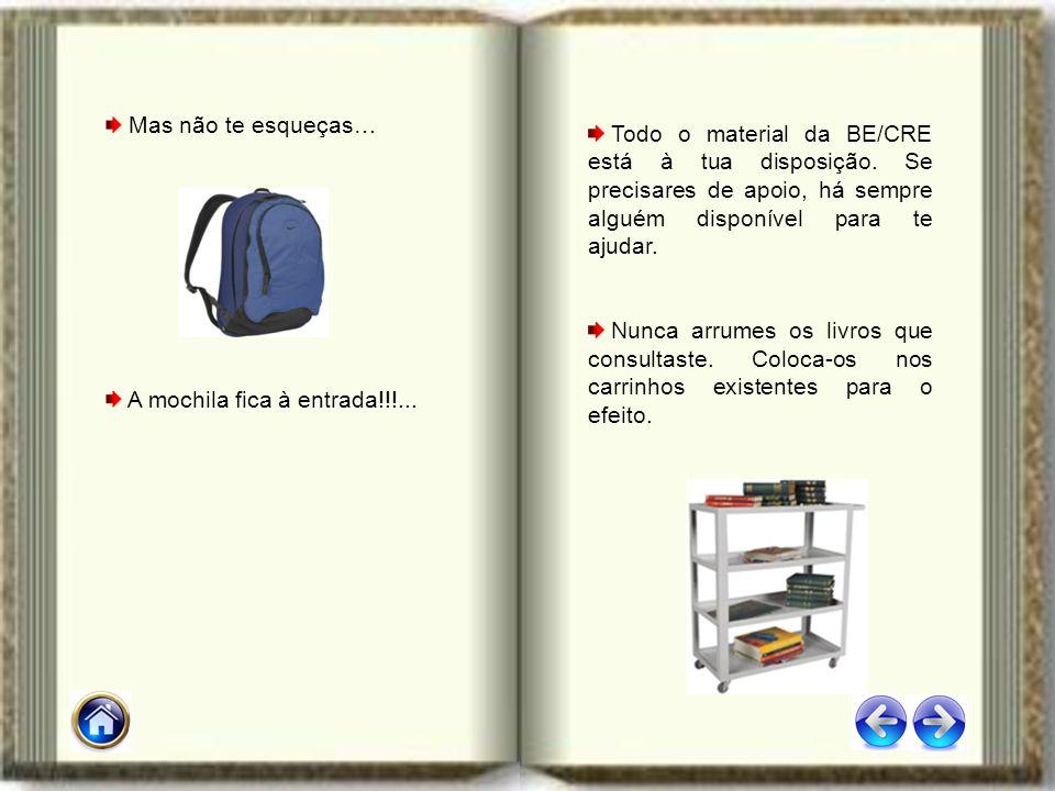 Mas não te esqueças… A mochila fica à entrada!!!... Todo o material da BE/CRE está à tua disposição. Se precisares de apoio, há sempre alguém disponív