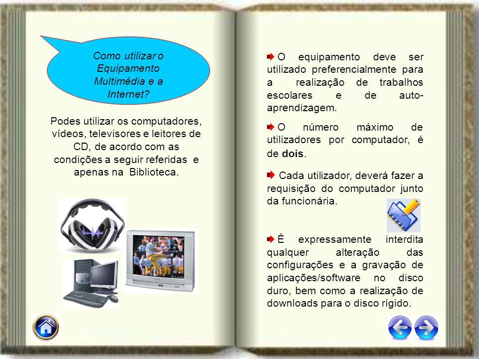 Podes utilizar os computadores, vídeos, televisores e leitores de CD, de acordo com as condições a seguir referidas e apenas na Biblioteca. Como utili