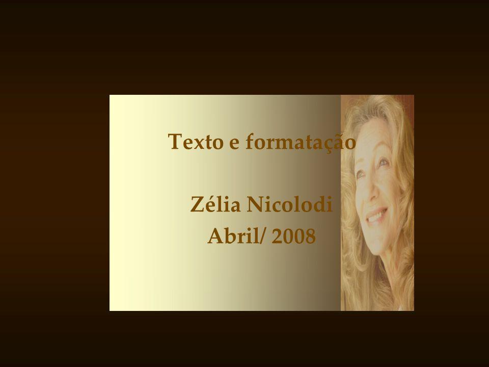 Texto e formatação Zélia Nicolodi Abril/ 2008