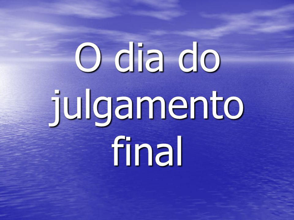 O dia do julgamento final