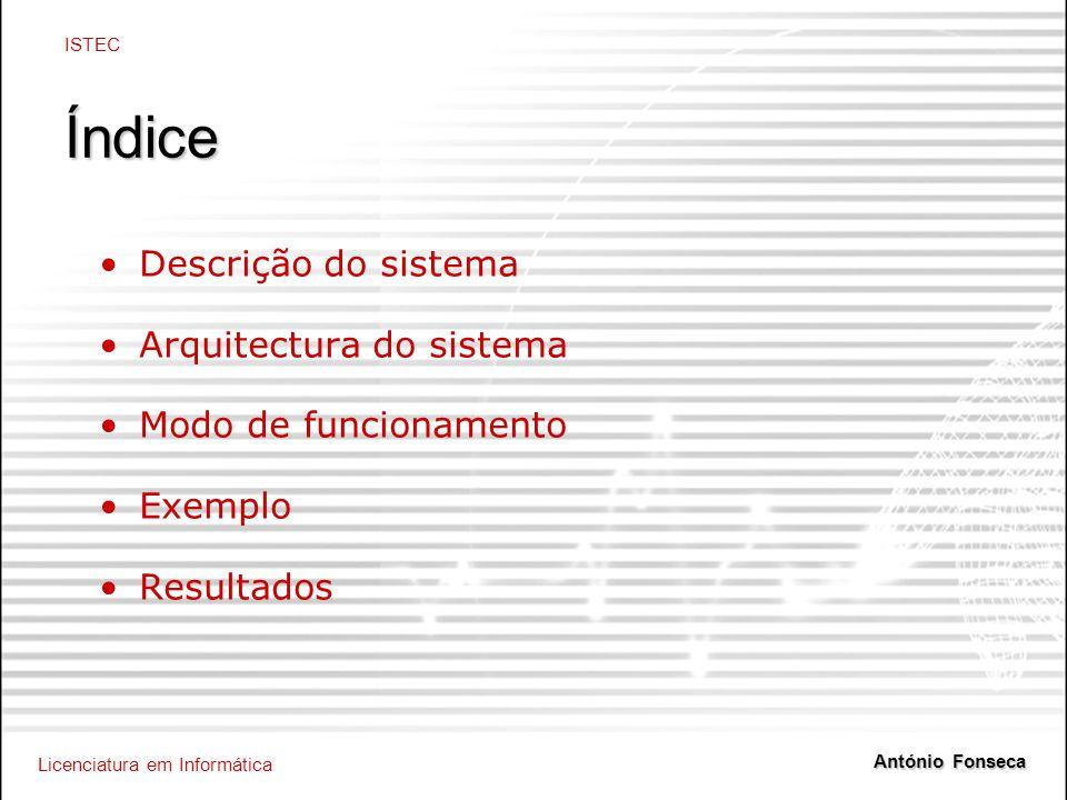 Licenciatura em Informática ISTEC António Fonseca Índice Descrição do sistema Arquitectura do sistema Modo de funcionamento Exemplo Resultados