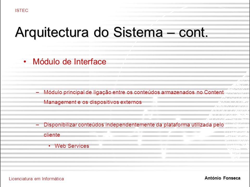Licenciatura em Informática ISTEC António Fonseca Arquitectura do Sistema – cont. Módulo de Interface –Módulo principal de ligação entre os conteúdos