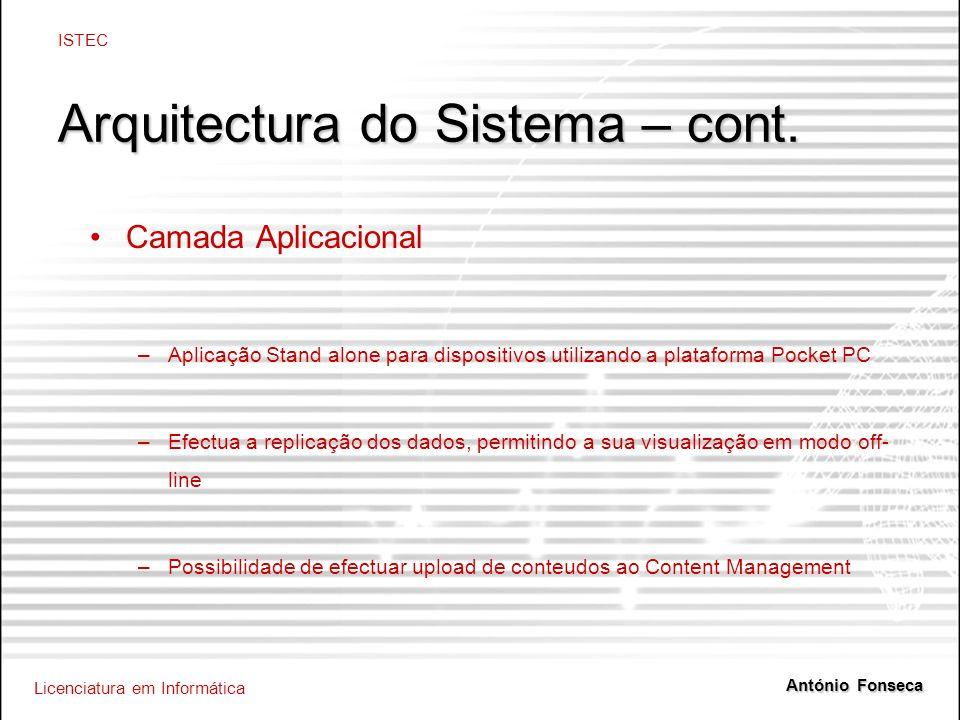 Licenciatura em Informática ISTEC António Fonseca Arquitectura do Sistema – cont. Camada Aplicacional –Aplicação Stand alone para dispositivos utiliza