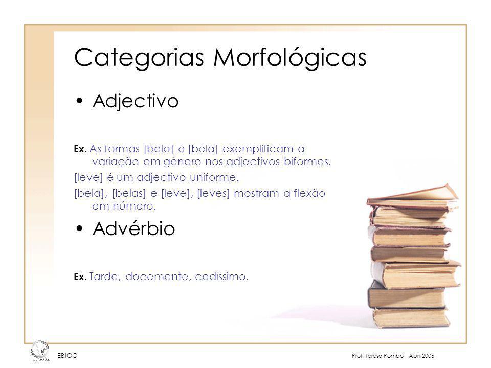 Categorias Morfológicas Adjectivo Ex. As formas [belo] e [bela] exemplificam a variação em género nos adjectivos biformes. [leve] é um adjectivo unifo