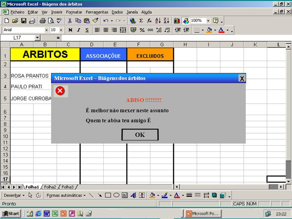 Microsoft Excel – Biágens dos árbitos X ABISO !!!!!!!!! É melhor não mexer neste assunto Quem te abisa teu amigo É OK
