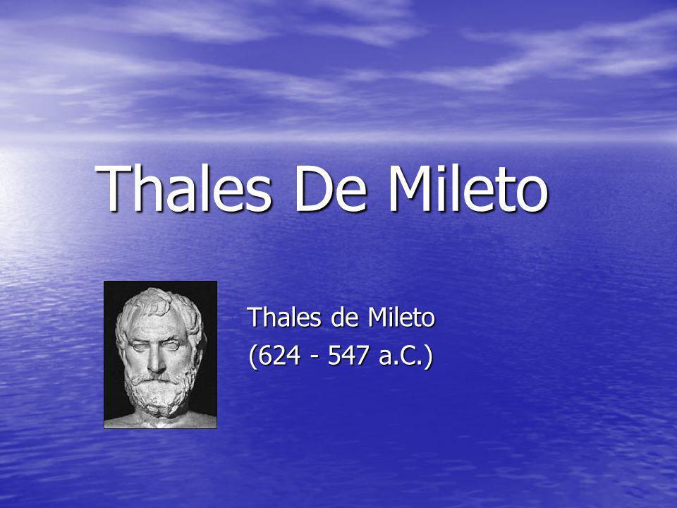 Thales De Mileto Thales de Mileto (624 - 547 a.C.)