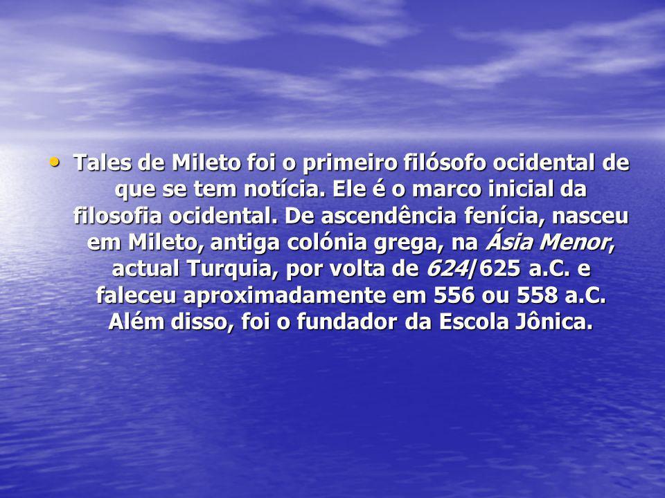Tales de Mileto foi o primeiro filósofo ocidental de que se tem notícia. Ele é o marco inicial da filosofia ocidental. De ascendência fenícia, nasceu