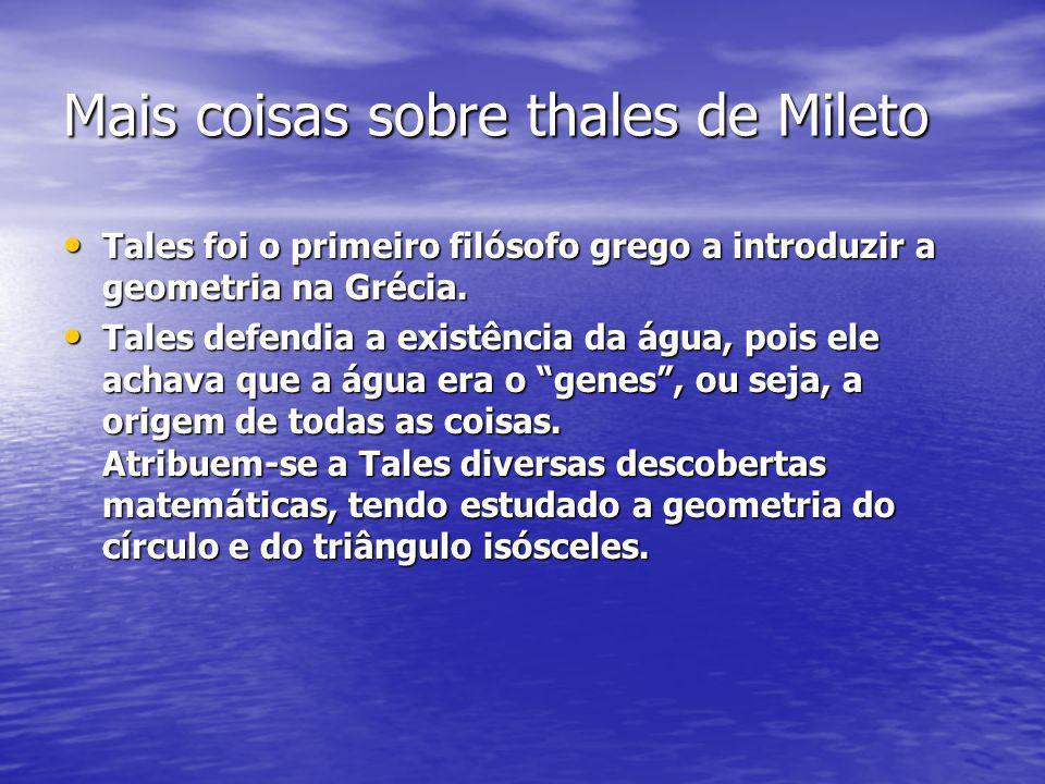 Mais coisas sobre thales de Mileto Tales foi o primeiro filósofo grego a introduzir a geometria na Grécia. Tales foi o primeiro filósofo grego a intro